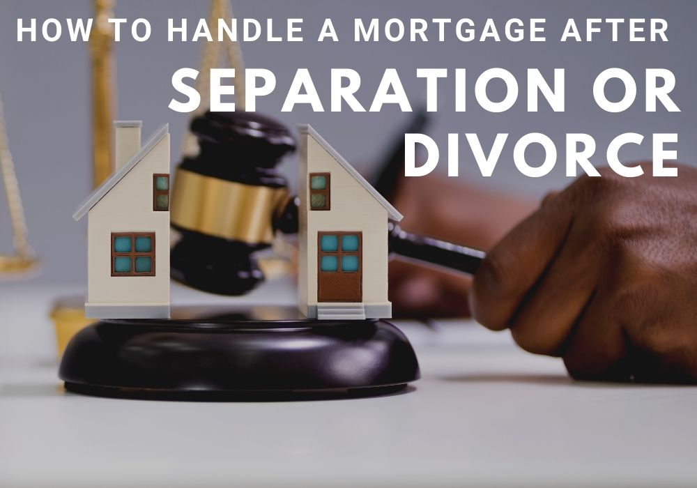 How to Handle a Mortgage After a Separation or Divorce in GTA, ON