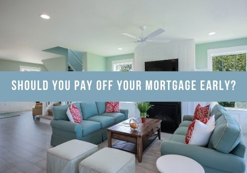 Should You Pay Off Your Mortgage Early in GTA, ON?