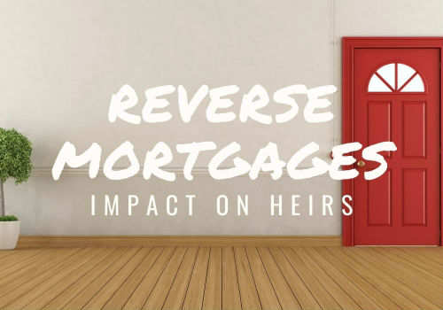 Reverse Mortgages – Impact on Heirs in GTA, Ontario