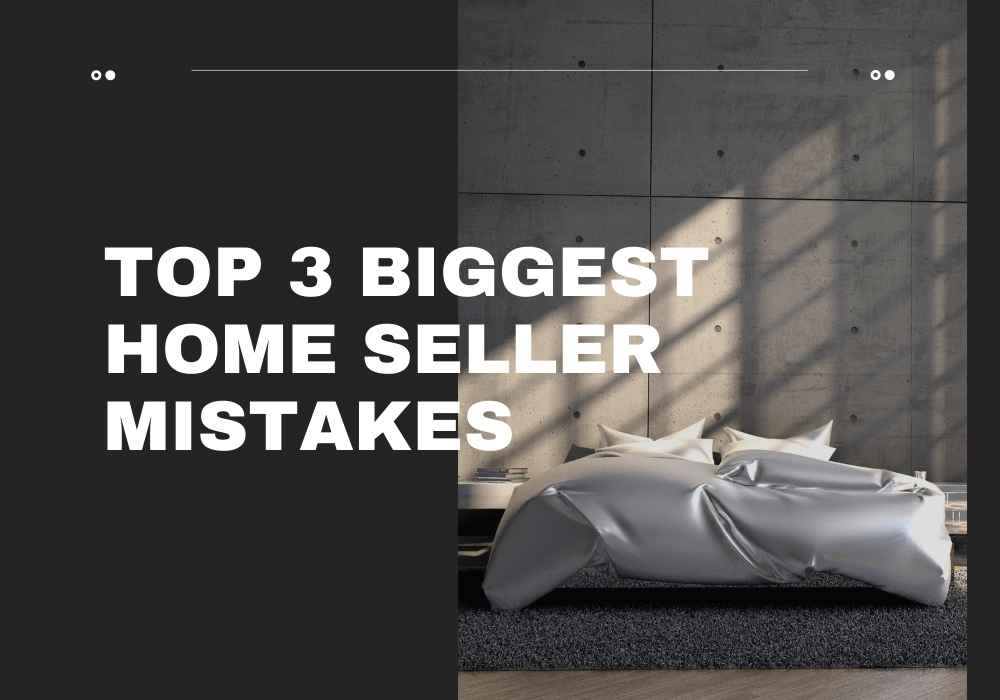 Top 3 Biggest Home Seller Mistakes in GTA, ON